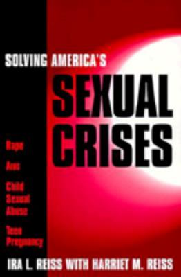 Solving America's Sexual Crisis - Reiss, Ira L. (Introduction by), and Reiss, Harriet M