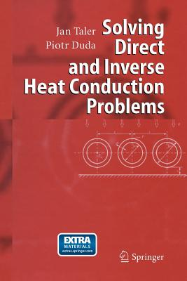 Solving Direct and Inverse Heat Conduction Problems - Taler, Jan, and Duda, Piotr