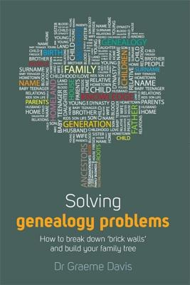 Solving Genealogy Problems: How to Break Down 'brick Walls' and Build Your Family Tree - Davis, Graeme, Dr.