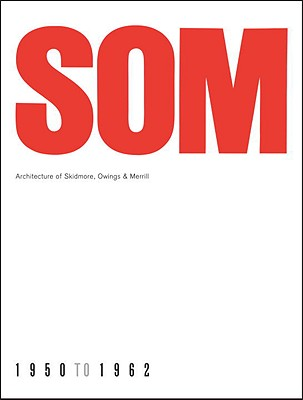 SOM: Architecture of Skidmore, Owings & Merrill, 1950-1962 - Danz, Ernst (Text by), and Hitchcock, Henry Russell (Introduction by)