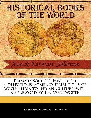 Some Contributions of South India to Indian Culture - Sakkottai, Krishnaswami Aiyangar, and Wentworth, T S (Foreword by)