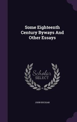 Some Eighteenth Century Byways and Other Essays - Buchan, John