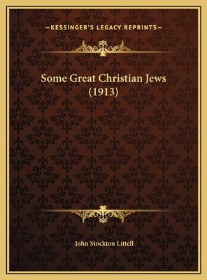 Some Great Christian Jews (1913) Some Great Christian Jews (1913) - Littell, John Stockton