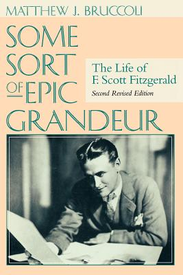 Some Sort of Epic Grandeur: The Life of F. Scott Fitzgerald (REV) - Bruccoli, Matthew J, Professor, and Smith, Scottie Fitzgerald, and American Correctional Association (Editor)