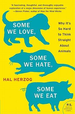 Some We Love, Some We Hate, Some We Eat: Why It's So Hard to Think Straight about Animals - Herzog, Hal