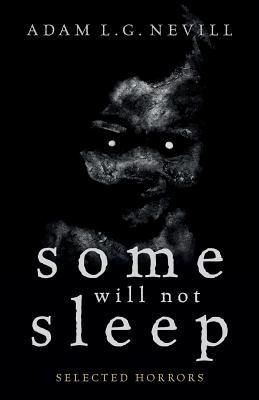 Some Will Not Sleep: Selected Horrors - Nevill, Adam