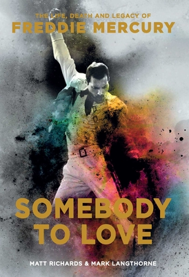 Somebody to Love: The Life, Death, and Legacy of Freddie Mercury - Richards, Matt, and Langthorne, Mark