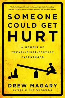 Someone Could Get Hurt: A Memoir of Twenty-First-Century Parenthood - Magary, Drew