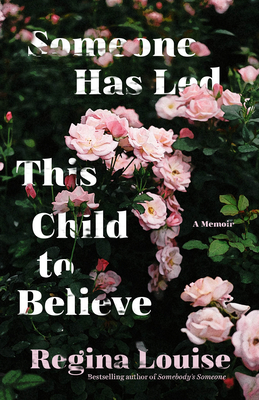 Someone Has Led This Child to Believe: A Memoir - Louise, Regina