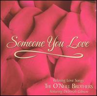 Someone You Love - The O'Neill Brothers/Deb Gibson
