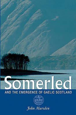 Somerled: And the Emergence of Gaelic Scotland - Marsden, John
