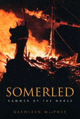 Somerled: Hammer of the Norse - MacPhee, Kathleen