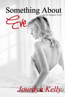 Something About Eve: An Eve Sumptor Novel - Kelly, Jourdyn
