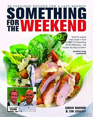 Something for the Weekend: 60 Fabulous Recipes for a Lazy Brunch - Rimmer, Simon, and Lovejoy, Tim