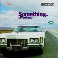 Something for the Weekend - Mexico 70