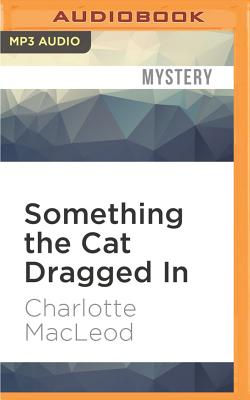 Something the Cat Dragged in - MacLeod, Charlotte
