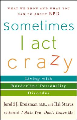 Sometimes I Act Crazy: Living with Borderline Personality Disorder - Kreisman, Jerold J, MD, and Straus, Hal