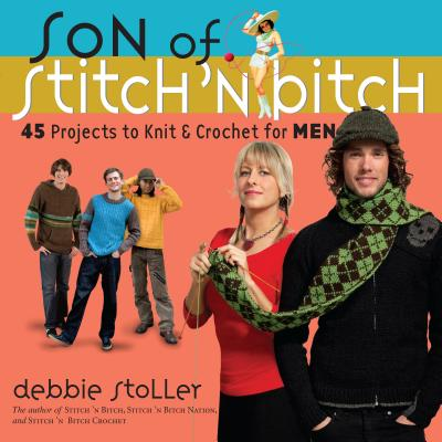 Son of Stitch 'n Bitch: 45 Projects to Knit and Crochet for Men - Stoller, Debbie