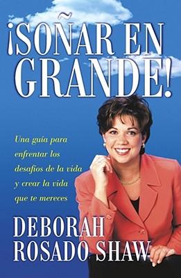 Sonar en Grande: Una Guia Para Enfrentar los Desafios de la Vida y Crear la Vida Que Te Mereces - Rosado Shaw, Deborah