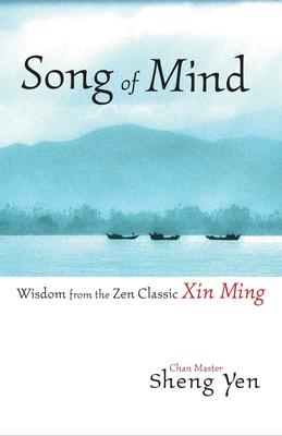 Song of Mind: Wisdom from the Zen Classic Xin Ming - Sheng-Yen, Master, and Shengyan, and Yen, Sheng