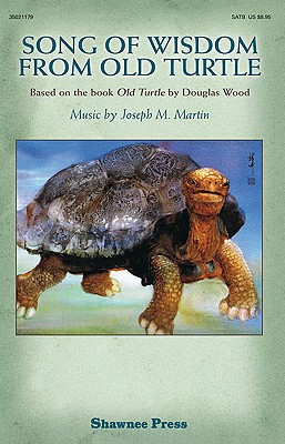 """Song of Wisdom from Old Turtle: Based on the Book """"old Turtle"""" by Douglas Wood - Wood, Douglas, and Martin, Joseph M (Composer)"""