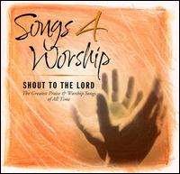 Songs 4 Worship: Shout to the Lord - Various Artists