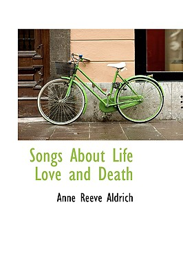 Songs about Life Love and Death - Aldrich, Anne Reeve
