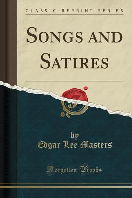 Songs and Satires (Classic Reprint) - Masters, Edgar Lee