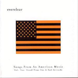 Songs from an American Movie, Vol. 2: Good Time for a Bad Attitude - Everclear