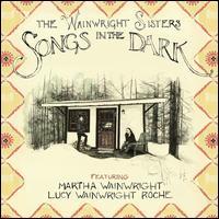 Songs in the Dark - The Wainwright Sisters