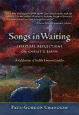 Songs in Waiting: Spiritual Reflections on Christ's Birth; A Celebration of Middle Eastern Canticles - Chandler, Paul-Gordon