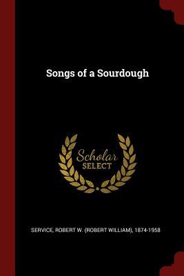 Songs of a Sourdough - Service, Robert W (Robert William) 187 (Creator)