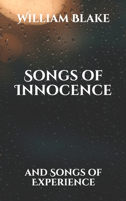 Songs of Innocence: and Songs of Experience - Blake, William