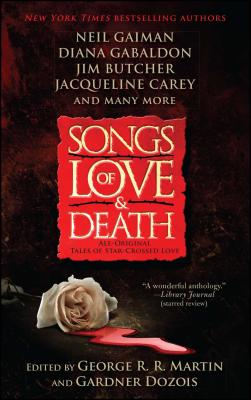 Songs of Love and Death: All-Original Tales of Star-Crossed Love - Martin, George R R, and Dozois, Gardner