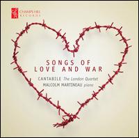 Songs of Love and War - Cantabile - The London Quartet; Malcolm Martineau (piano)