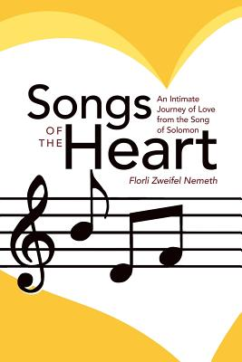 Songs of the Heart: An Intimate Journey of Love from the Song of Solomon - Nemeth, Florli Zweifel