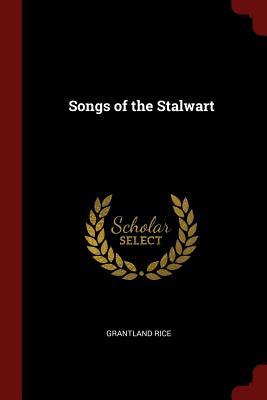 Songs of the Stalwart - Rice, Grantland