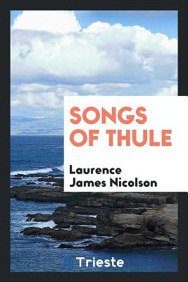 Songs of Thule - Nicolson, Laurence James