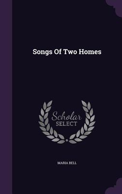 Songs of Two Homes - Bell, Maria