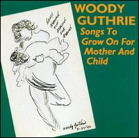 Songs to Grow on for Mother and Child - Woody Guthrie