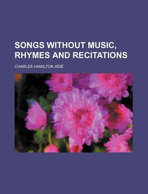 Songs Without Music, Rhymes and Recitations - A D, Charles Hamilton, and Aide, Charles Hamilton