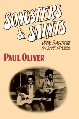 Songsters and Saints: Vocal Traditions on Race Records - Oliver, Paul