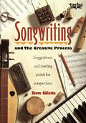 Songwriting and the Creative Process: Suggestions and Starting Points for Songwriters - Gillette, Steve, and Moss, Mark (Editor)