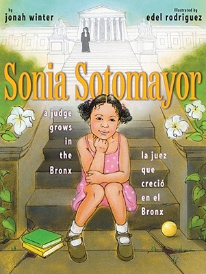 Sonia Sotomayor: A Judge Grows in the Bronx/La Juez Que Crecio En El Bronx - Winter, Jonah, and Rodriquez, Edel (Illustrator)