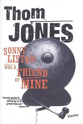 Sonny Liston Was a Friend of Mine: Stories - Jones, Thom