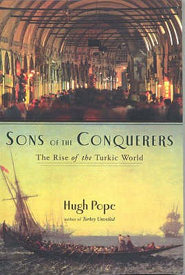 Sons of the Conquerors: The Rise of the Turkic World - Pope, Hugh