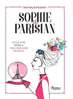 Sophie the Parisian: Style Tips from a True Parisian Woman - Peigney, Nathalie