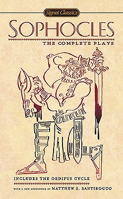 Sophocles: The Complete Plays - Sophocles, and Roche, Paul (Translated by), and Santirocco, Matthew S (Afterword by)