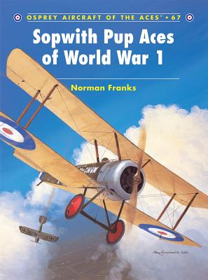 Sopwith Pup Aces of World War 1 - Franks, Norman