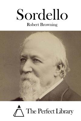 Sordello - Browning, Robert, and The Perfect Library (Editor)